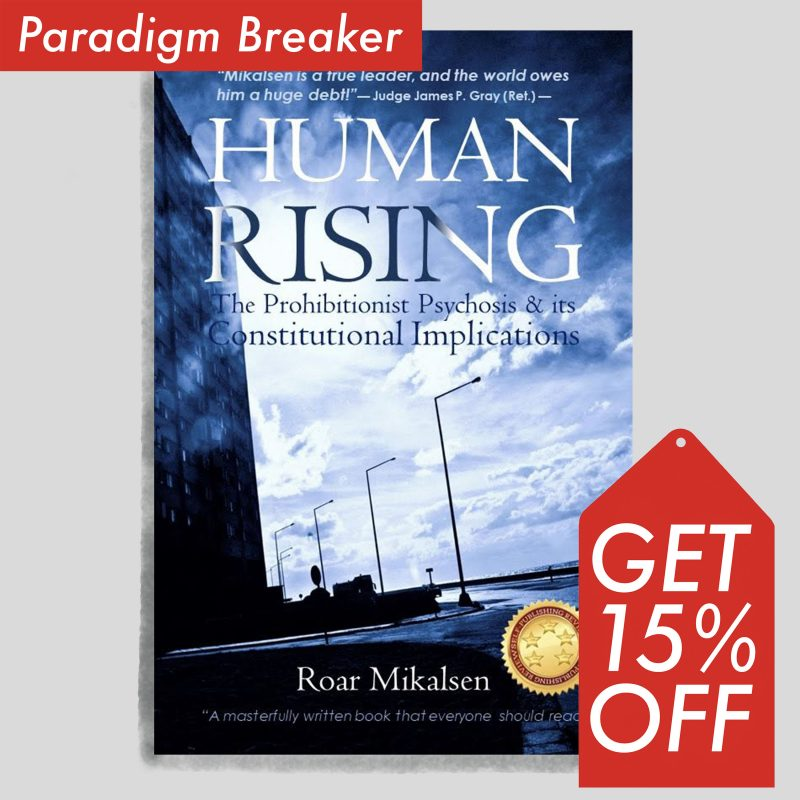 Human Rising - The Prohibitionist Psychosis and its Constitutional Implications