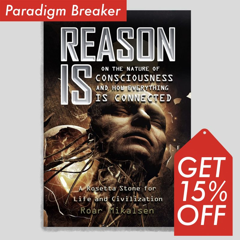 Reason Is - On The Nature Of Consciousness And How Everything Is Connected
